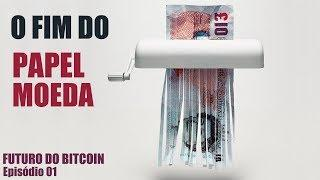 O Fim do Papel Moeda – FUTURO DO BITCOIN EP. 01