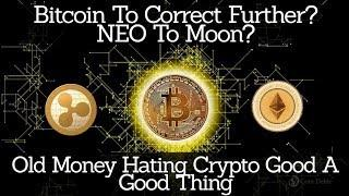Crypto News | Bitcoin To Correct Further? $NEO To Moon? Old Money Hating Crypto Good A Good Thing