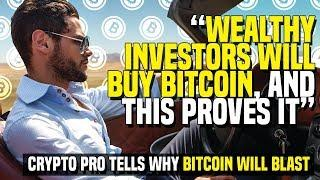 """""""Wealthy Investors Will Buy Bitcoin, And This PROVES It"""" - Crypto Pro Tells Why Bitcoin Will Blast"""