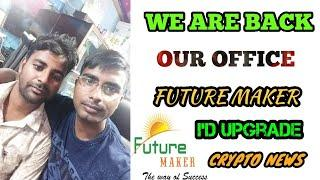 We Are Back Our Office, Future Maker Update, CRYPTO NEWS