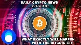 The Bitcoin ETF... Will It Be Approved, Delayed, Or Denied | Daily Crypto News 8/7/2018