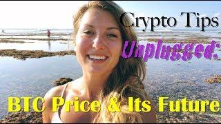 Crypto Tips Unplugged: BTC Price and Its Future