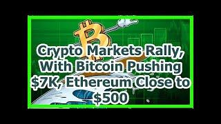 Today News - Crypto Markets Rally, With Bitcoin Pushing $7K, Ethereum Close to $500