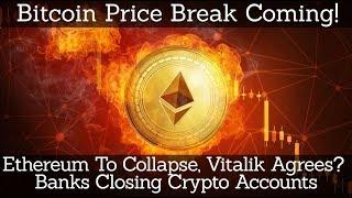 Crypto News | Bitcoin Price Break Coming! Ethereum To Collapse, Vitalik Agrees? Banks Closing Crypto