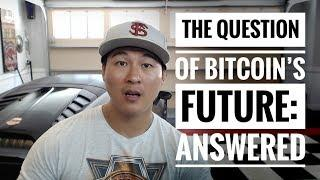The Question of Bitcoin's Future - Answered!