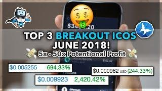 Top 3 Breakout ICOs June 2018! 5x - 50x Profit Potential! Top 3 ICOs to Invest June 2018
