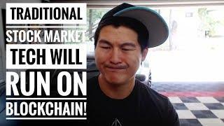 Traditional Stock Markets will RUN on Blockchain in the Future! - Future Proves Past!