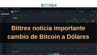 Bittrex noticia importante cambio de Bitcoin a Dólares