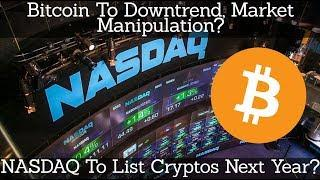 Crypto News | Bitcoin To Downtrend & Market Manipulation? NASDAQ To List Cryptos Next Year?