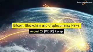 Bitcoin Blockchain and Cryptocurrency News For Today August 27th VIDEO Recap