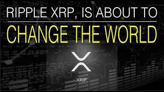 Ripple XRP is about to change the world as we know it !