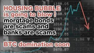 The housing bubble will pop and BITCOIN will dominate in a future near you....