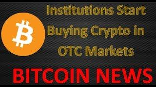 Bitcoin News: Institutions Start Buying Crypto in OTC Markets