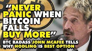 """NEVER PANIC When Bitcoin Falls, BUY MORE"" - BTC Badass John McAfee Tells Why HODLING Is BEST OPTION"