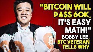 """Bitcoin WILL PASS 60K, It's Easy Math!"" - Bobby Lee, BTC Veteran Tells Why Price Rise WILL HAPPEN"