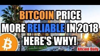 BITCOIN PRICE IS MORE RELIABLE IN 2018 - HERE'S WHY! [Cryptocurrency   Altcoin News]