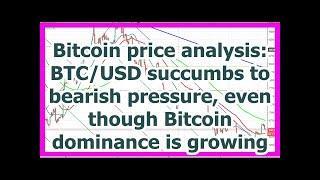 Today News - Bitcoin price analysis: BTC/USD succumbs to bearish pressure, even though Bitcoin domi
