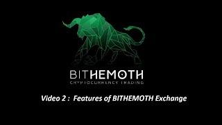 #Video 2 :  Features of BITHEMOTH Exchange