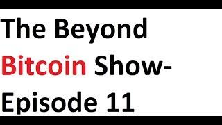 The Beyond Bitcoin Show- Episode 11