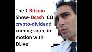 The 1 Bitcoin Show- Bcash ICO crypto-dividend coming soon, in motion with DLive!