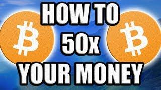How To 50x Your Money [Bitcoin & Cryptocurrency Strategy]