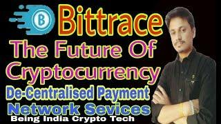 Bittrace The Future Of Cryptocurrency | De-Centralised Payment Network Service | Being india