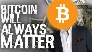 Why Bitcoin Will Always Matter