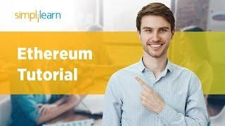 Etherum Tutorial - Ethereum Explained | What is Ethereum? | Ethereum Explained Simply | Simplilearn