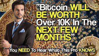 """""""Bitcoin WILL BE WORTH Over 10K In The NEXT FEW MONTHS""""   You NEED To Hear What This Pro KNOWS"""