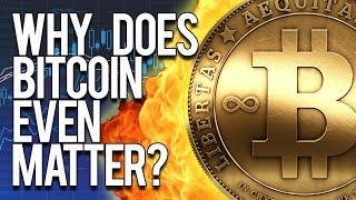 Why Does Bitcoin Even Matter? - Here's What The Pros Say Regarding Bitcoin Future Value