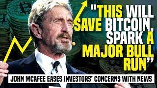 """THIS Will SAVE Bitcoin, Spark A MAJOR BULL RUN"" - John McAfee Eases Investors' Concerns With News"