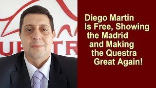 Questra AGAM - Diego Martin is Free, Showing the Madrid, Making Questra Great Again!