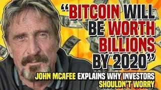 """Bitcoin Will Be WORTH BILLIONS By 2020"" - John McAfee Explains Why Investors SHOULDN'T WORRY"
