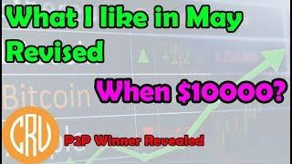 What I like In May Revised - When $10,000? [Daily Bitcoin and Cryptocurrency News]