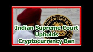 Today News - Indian Supreme Court Upholds Cryptocurrency Ban