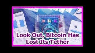 Today News - Look Out, Bitcoin Has Lost Its Tether