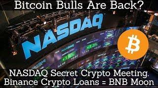 Crypto News | Bitcoin Bulls Are Back? NASDAQ Secret Crypto Meeting. Binance Crypto Loans = BNB Moon