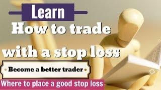 How to: Stop losses. Learn to trade using a traders stop loss.