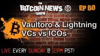 The Bitcoin News Show #80 - Vaultoro and Lightning, VCs vs ICOs
