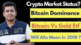 Bitcoin Dominance - Bitcoin Vs Gold ETF Will History Repeat ? Will Alt Coin Moon In 2018 ?