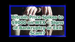 Today News - Bitcoin Price Spikes to $9000 on WEX – Signs of Bankruptcy or Exit Scam?