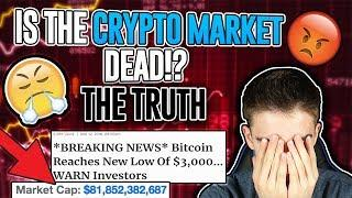 Is The Crypto Market DEAD!?!? Let Me Explain! The Absolute TRUTH About The Crypto CRASH!
