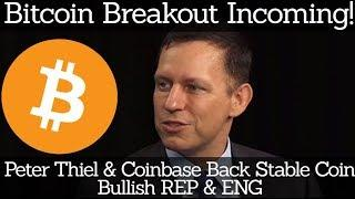 Crypto News | Bitcoin Breakout Incoming! Peter Thiel & Coinbase Back Stable Coin. Bullish REP & ENG