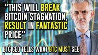 """""""This Will BREAK Bitcoin Stagnation, RESULT In FANTASTIC Price"""" - BTC Ceo Tells What BTC MUST See"""