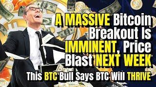 """A MASSIVE Bitcoin Breakout Is IMMINENT, Price Blast NEXT WEEK"" - This BTC Bull Says BTC Will THRIVE"