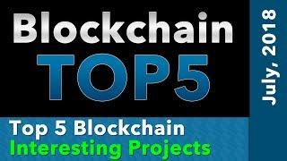 Blockchain Top 5 - Most Interesting Projects - July 2018
