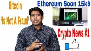 Bitcoin 'Is Not A Fraud'  Ethereum Soon 15,000$ Crypto News #1 In Hindi
