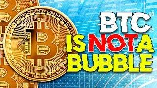 Don't Worry, BITCOIN IS NOT A BUBBLE - Let's Examine Why