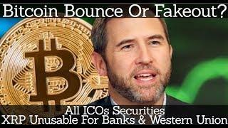 Crypto News | Bitcoin Bounce Or Fakeout? XRP Unusable For Banks & Western Union. All ICOs Securities