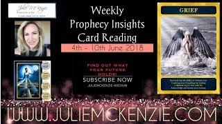 Weekly Prophecy Insights Card Reading 4th - 10th June 2018 with Julie McKenzie